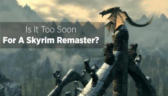 A Skyrim Remaster Is Not The Elder Scrolls Game We Are Looking For