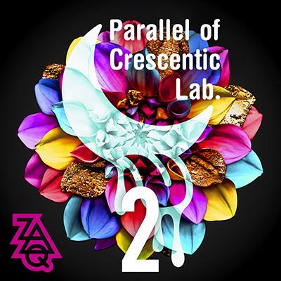 ZAQ「Parallel of Crescentic Lab 2」
