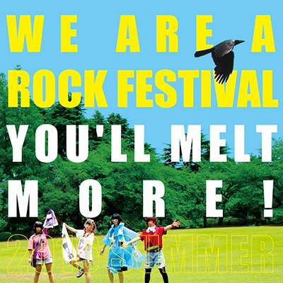 You'll Melt More!「WE ARE A ROCK FESTIVAL」