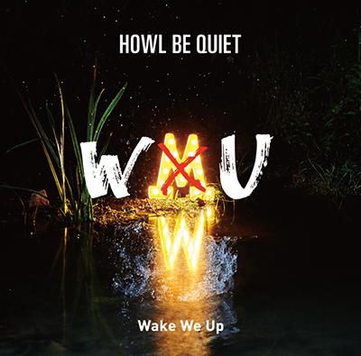 HOWL BE QUIET「Wake We Up」(初回限定盤)(透明スリーブケース仕様)(DVD付)(ハウルのオリジナルステッカー(Wake We Up ver.)付)