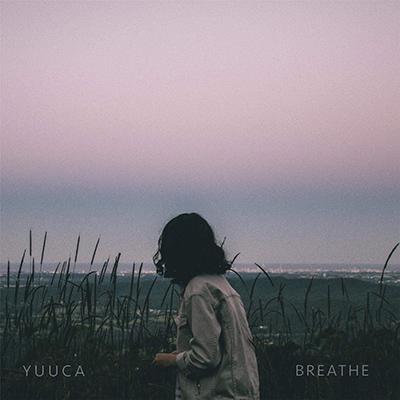 YUUCA「Breathe」