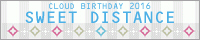 Sweet Distance - Cloud Birthday 2016 -