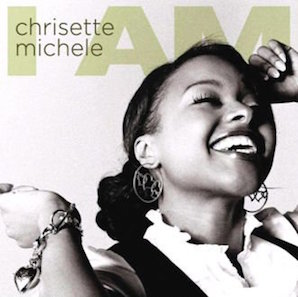 CHRISETTE MICHELE「I AM」