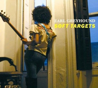 EARL GREYHOUND「SOFT TARGETS」