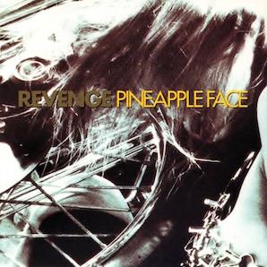 REVENGE「PINEAPPLE FACE」