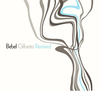 BEBEL GILBERTO「BEBEL GILBERTO REMIXED」