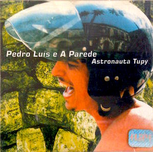 PEDRO LUIS E A PAREDE「ASTRONAUTA TUPY」