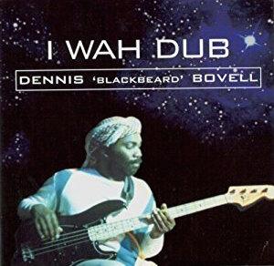DENNIS 22BLACKBEARD22 BOVELL「I WAH DUB」