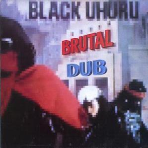 BLACK UHURU「BRUTAL DUB」