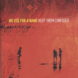 NO USE FOR NO A NAME「KEEP THEM CONFUSED」